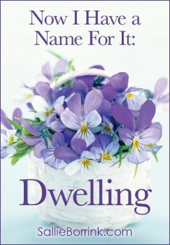 Now I Have a Name For It: Dwelling
