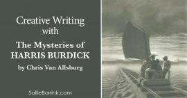 Creative Writing with The Mysteries of Harris Burdick by Chris Van Allsburg 2