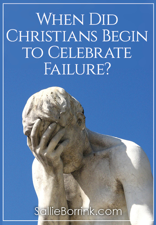 When Did Christians Begin to Celebrate Failure