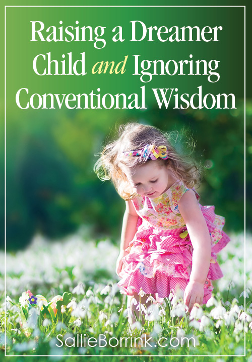 Raising a Dreamer Child and Ignoring Conventional Wisdom