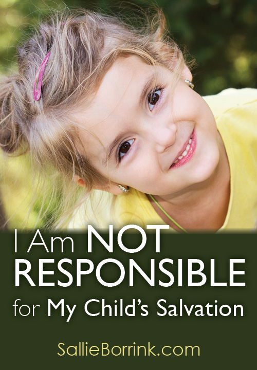 I Am Not Responsible for My Child's Salvation