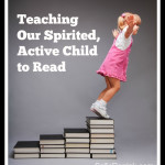 Teaching a Spirited, Active Child to Read
