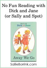 No Fun Reading with Dick and Jane (or Sally and Spot)