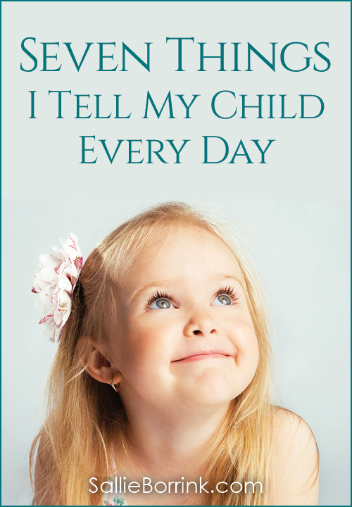 7 Things I Tell My Child Every Day
