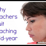 Why Teachers Quit Teaching Mid Year
