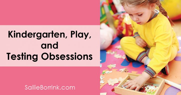 Kindergarten, Play and Testing Obsessions 2