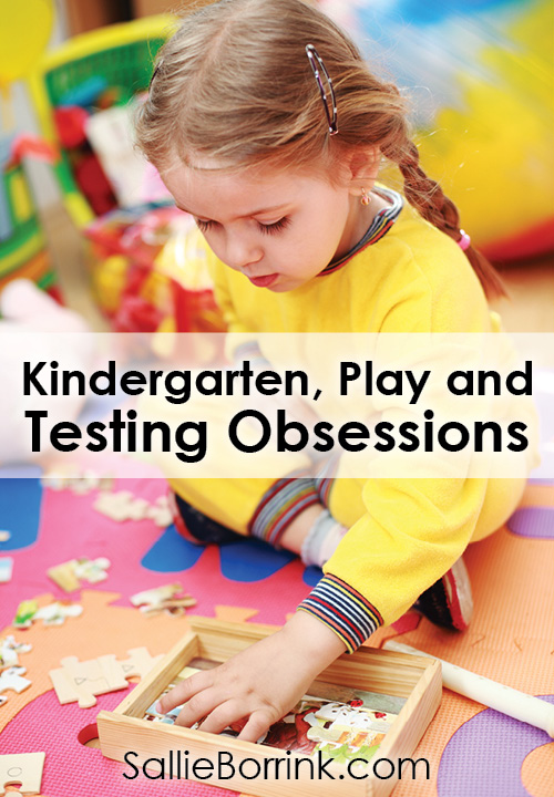 Kindergarten, Play and Testing Obsessions