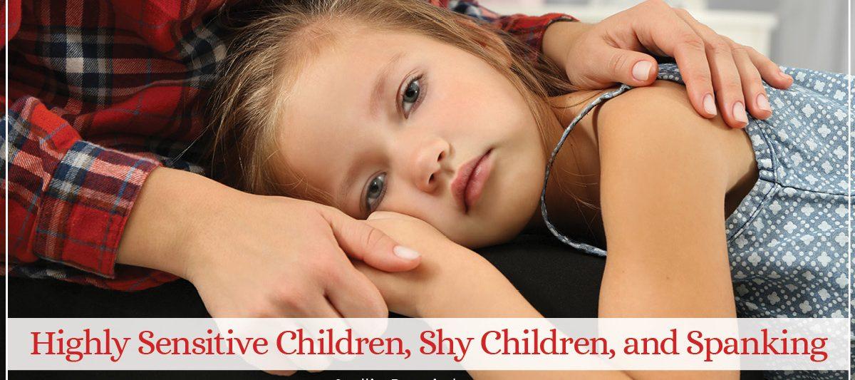 Highly Sensitive Children, Shy Children, and Spanking 2