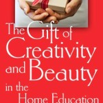 The Gift of Creativity and Beauty in the Home Education Environment