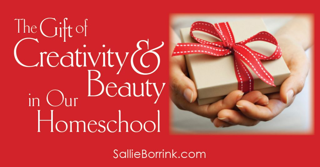 The Gift of Creativity and Beauty in Our Homeschool 2
