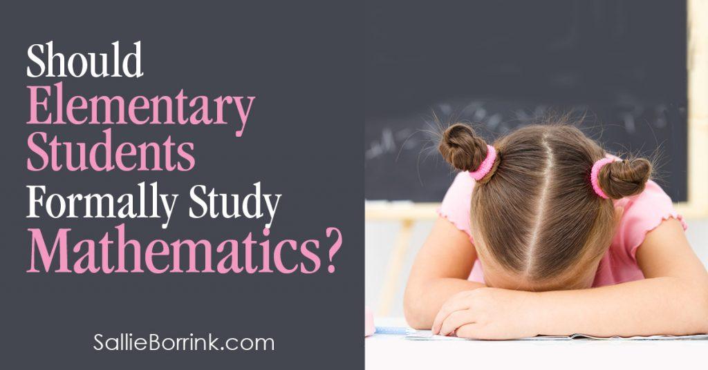 Should elementary students formally study mathematics 2