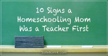 10 Signs a Homeschooling Mom Was a Teacher First 2
