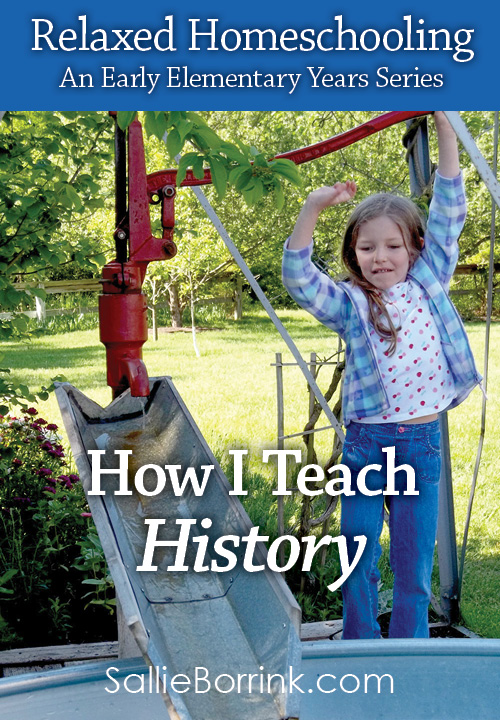 How I Teach History – Relaxed Homeschooling in the Early Elementary Years Series