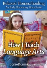 How I Teach Language Arts – Relaxed Homeschooling in the Early Elementary Years Series