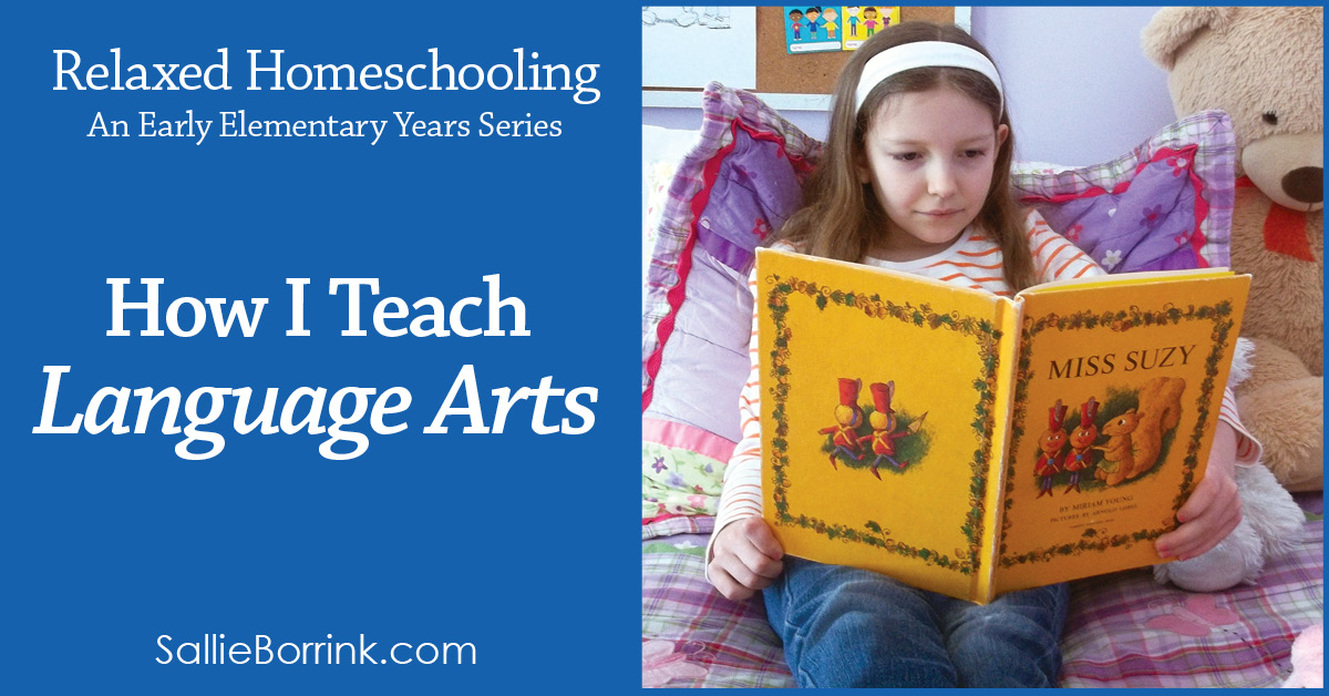 How I Teach Language Arts – Relaxed Homeschooling in the Early Elementary Years Series 2