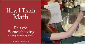 How I Teach Math – Relaxed Homeschooling in the Early Elementary Years Series 2