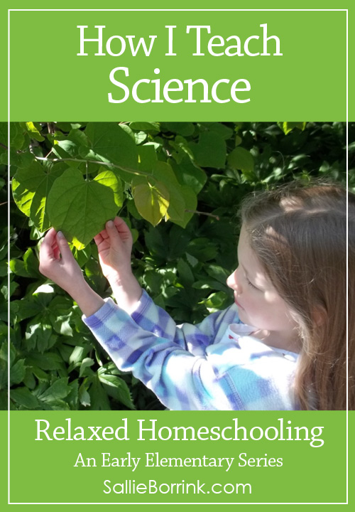 How I Teach Science – Relaxed Homeschooling in the Early Elementary Years Series