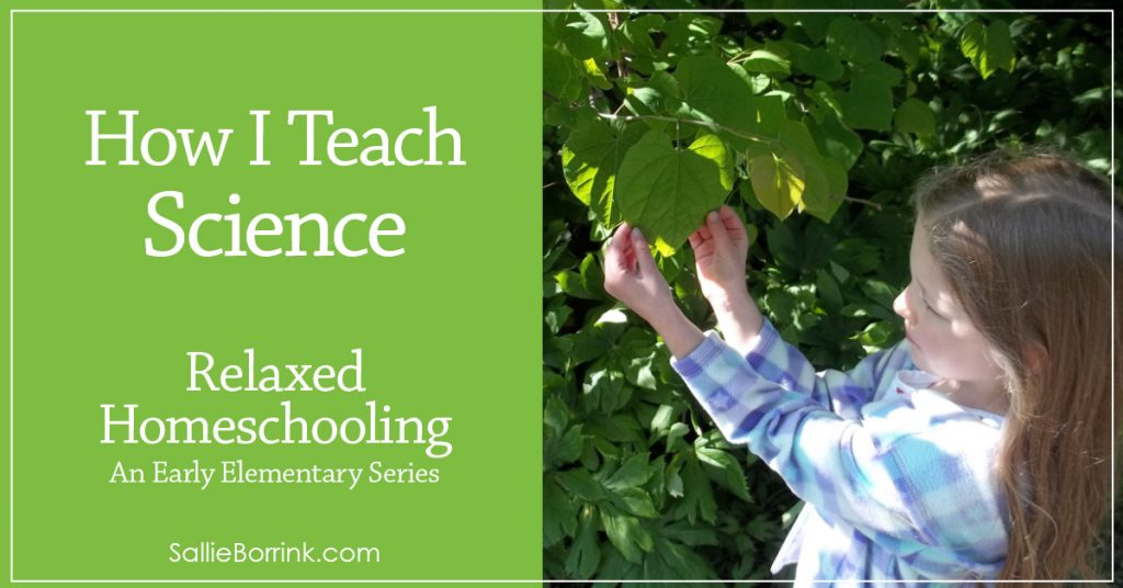 How I Teach Science – Relaxed Homeschooling in the Early Elementary Years Series 2