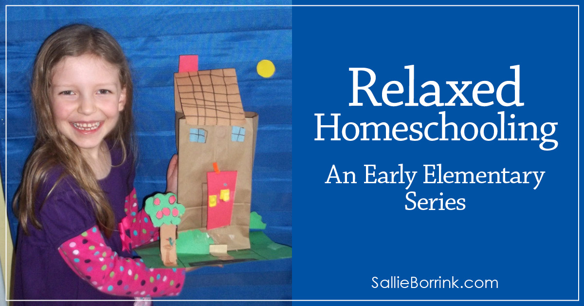 Relaxed Homeschooling in the Early Elementary Years – A How To Series 2