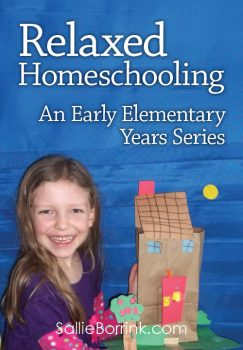 Relaxed Homeschooling in the Early Elementary Years – A How To Series