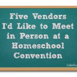 Five Vendors I'd Like to Meet in Person at a Homeschool Convention