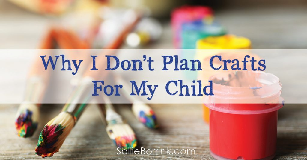 Why I Don't Plan Crafts For My Child 2