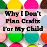 Why I Don't Plan Crafts For My Child