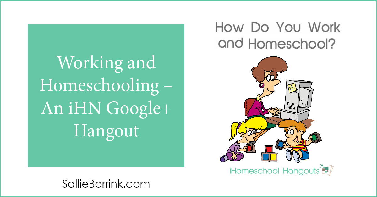 Working and Homeschooling – An iHN Google+ Hangout 2