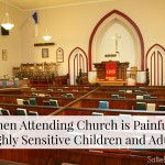 When Attending Church is Painful – Highly Sensitive Children and Adults