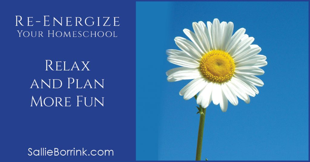 Relax and Plan More Fun - Re-Energize Your Homeschool Series 2