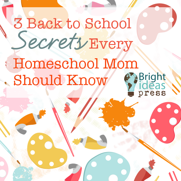 Bright Ideas Press Back to School Secrets Homeschool Mom