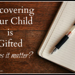 Discovering Your Child is Gifted – Does it matter?