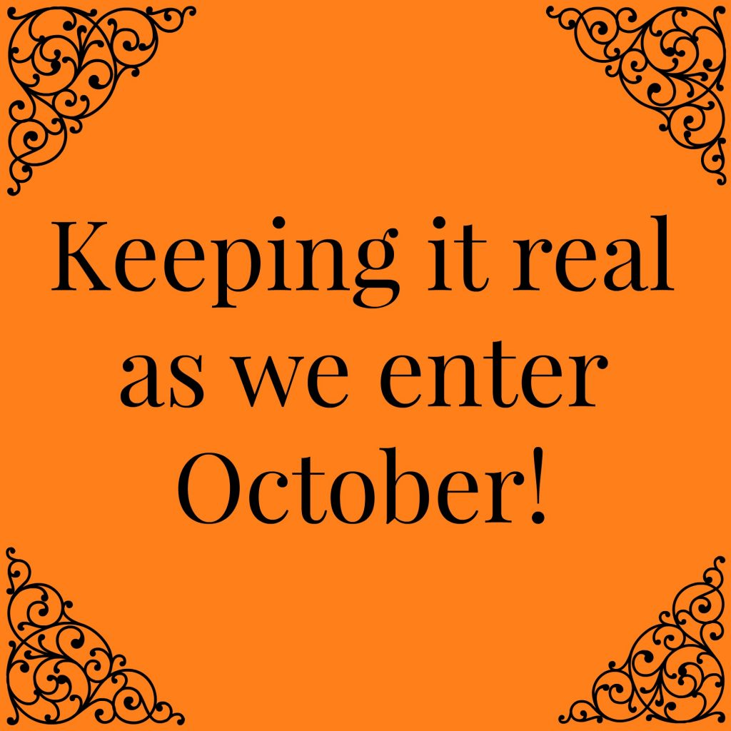 keeping it real as we enter october