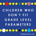 Children Who Don't Fit Grade Level Parameters