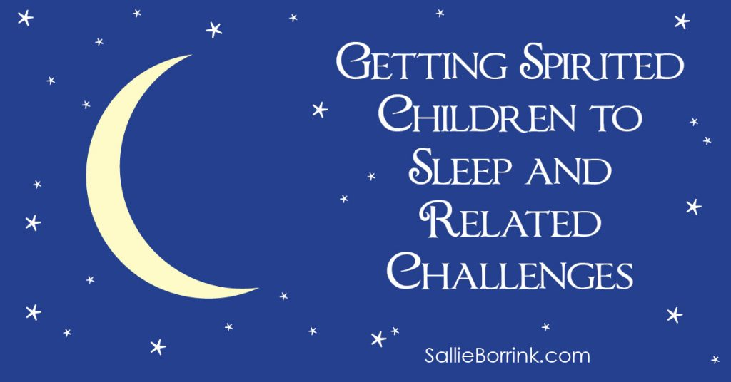Getting Spirited Children to Sleep and Related Challenges