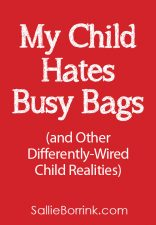 My Child Hates Busy Bags (and Other Differently-Wired Child Realities)