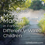 The Need for More Margin in Families with Differently-Wired Children