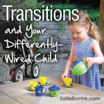 Transitions and Your Differently-Wired Child
