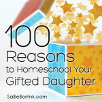 100 Reasons to Homeschool Your Gifted Daughter