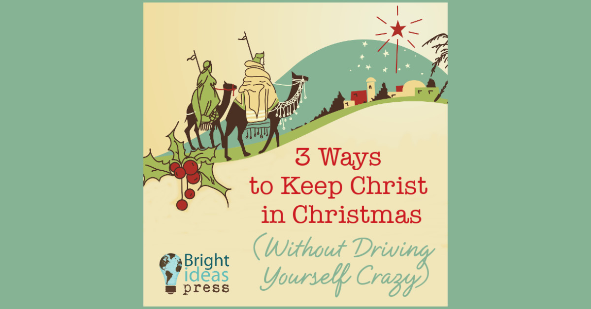 3 Ways to Keep Christ in Christmas 2