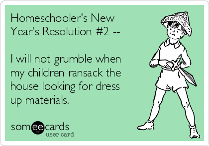 homeschoolers-new-years-resolution-2-i-will-not-grumble-when-my-children-ransack-the-house-looking-for-dress-up-materials-1032f