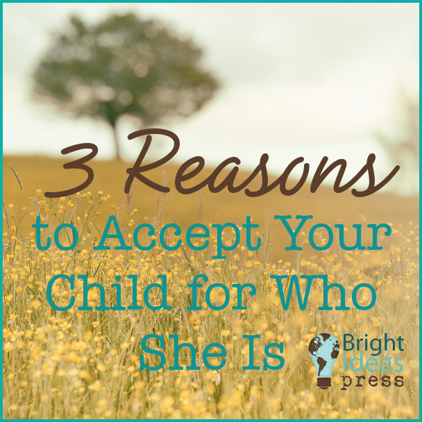 3 Reasons to Accept Your Child for Who She Is