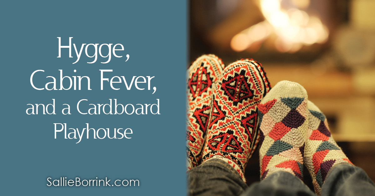 Hygge, Cabin Fever and a Cardboard Playhouse 2