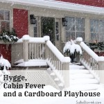 Hygge Cabin Fever and a Cardboard Playhouse
