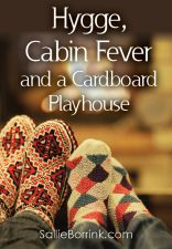Hygge, Cabin Fever and a Cardboard Playhouse