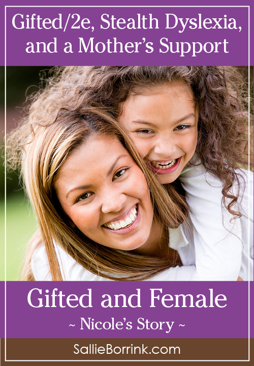 Gifted/2e, Stealth Dyslexia and a Mother's Support – Nicole's Story