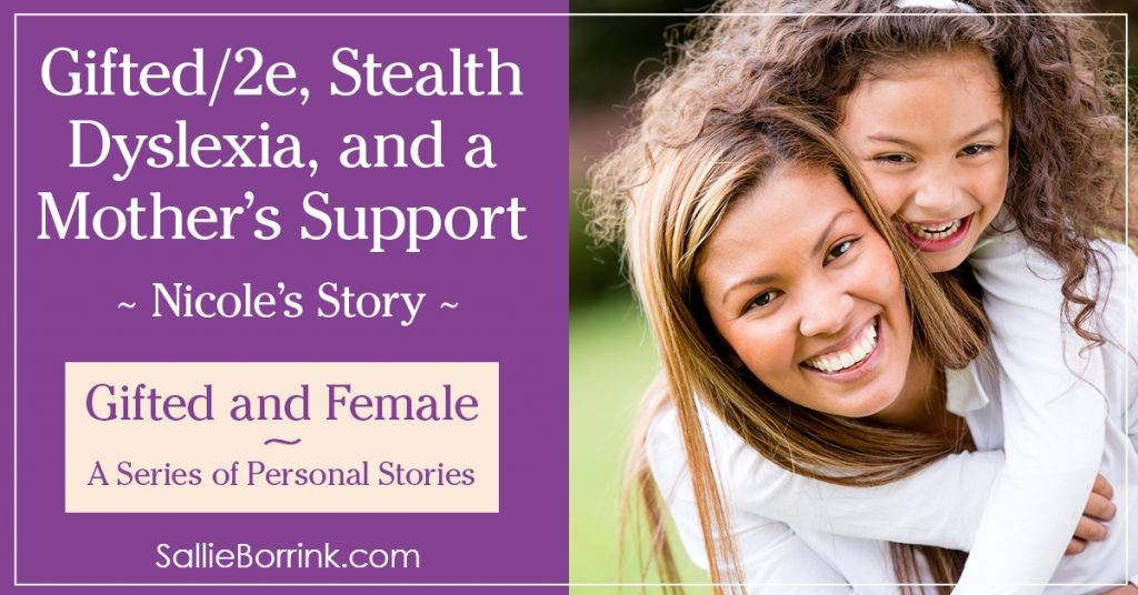 Gifted and Female - Gifted-2e, Stealth Dyslexia and a Mother's Support - Nicole's Story 2