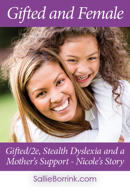 Gifted and Female - Gifted-2e, Stealth Dyslexia and a Mother's Support - Nicole's Story