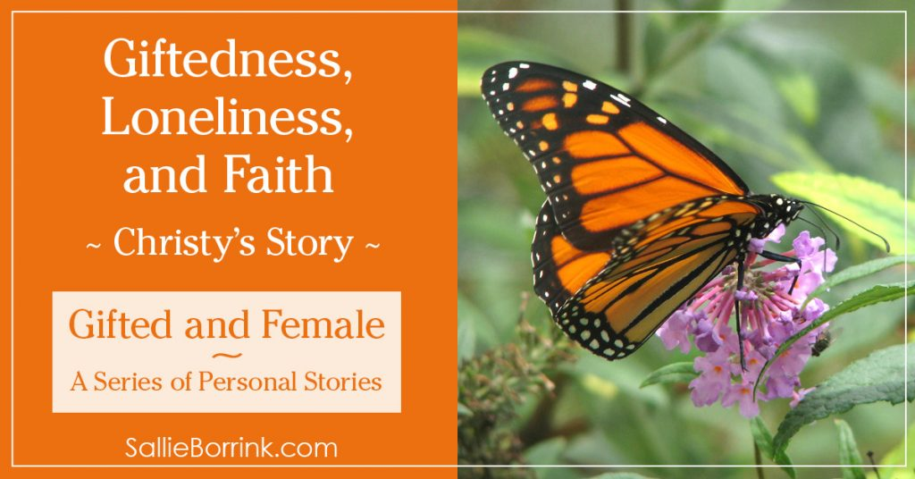 Gifted and Female - Giftedness, Loneliness and Faith - Christy's Story 2