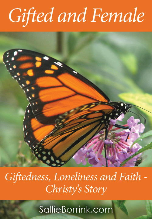 Gifted and Female - Giftedness, Loneliness and Faith - Christy's Story